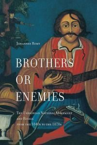 Brothers or Enemies: the Ukrainian National Movement and Russia from the 1840s to 1870s (англ.)
