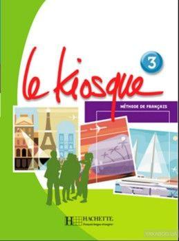 Le Kiosque: Niveau 3: Livre de l'élève